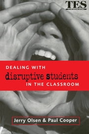 Dealing with Disruptive Students in the Classroom ebook by Paul Cooper,Jerry Olsen