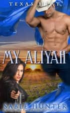 My Aliyah - Texas Heat, #2 ebook by Sable Hunter