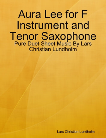 Aura Lee for F Instrument and Tenor Saxophone - Pure Duet Sheet Music By Lars Christian Lundholm ebook by Lars Christian Lundholm