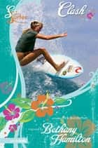 Clash - A Novel ebook by Rick Bundschuh, Bethany Hamilton