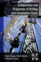 Composition and Properties of Drilling and Completion Fluids ebook by Ryen Caenn,HCH Darley,George R. Gray
