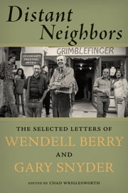 Distant Neighbors - The Selected Letters of Wendell Berry & Gary Snyder ebook by Wendell Berry,Chad Wriglesworth,Gary  Snyder