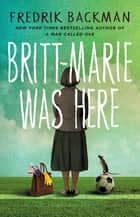 Britt-Marie Was Here eBook by Fredrik Backman, Joan Walker