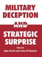 Military Deception and Strategic Surprise! ebook by John Gooch