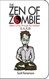 The Zen of Zombie - Better Living Through the Undead ebook by Scott Kenemore