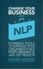 Change Your Business with NLP ebook by Lindsey Agness