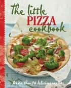 The Little Pizza Cookbook ebook by Murdoch Books