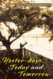Yester-days, Today and Tomorrow ebook by Yolanda Rodriguez