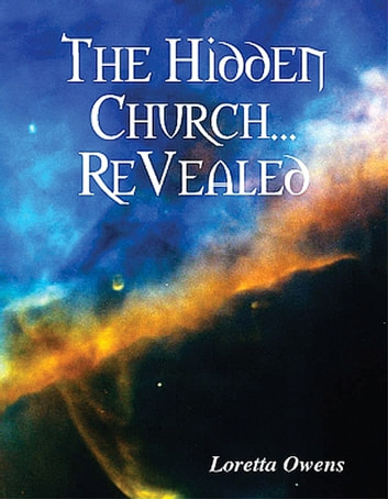 """Loretta Owen's The Hidden Church... ReVealed"" - ""The Hidden Church...ReVealed"" ebook by Loretta Owens"