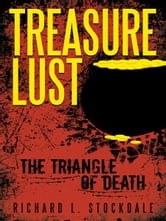 Treasure Lust - The Triangle of Death ebook by Richard L. Stockdale