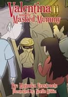 Valentina and the Masked Mummy ebook by Majanka Verstraete