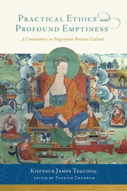 Practical Ethics and Profound Emptiness - A Commentary on Nagarjuna's Precious Garland ebook by Khensur Jampa Tegchok,Thubten Chodron