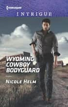 Wyoming Cowboy Bodyguard ebook by Nicole Helm