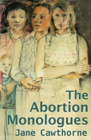 The Abortion Monologues ebook by Jane Cawthorne