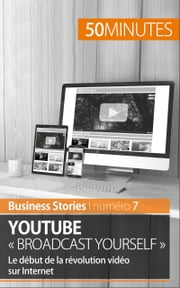 YouTube « Broadcast Yourself » - Le début de la révolution vidéo sur Internet ebook by Charlotte Bouillot,50 minutes