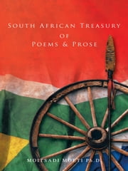 South African Treasury of Poems & Prose ebook by MOITSADI MOETI Ph.D.