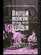 British Medicine in an Age of Reform ebook by Roger French,Andrew Wear