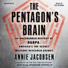 The Pentagon's Brain - An Uncensored History of DARPA, America's Top-Secret Military Research Agency audiobook by Annie Jacobsen