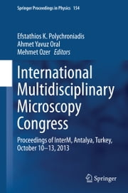International Multidisciplinary Microscopy Congress - Proceedings of InterM, Antalya, Turkey, October 10–13, 2013 ebook by Efstathios K. Polychroniadis,Ahmet Yavuz Oral,Mehmet Ozer