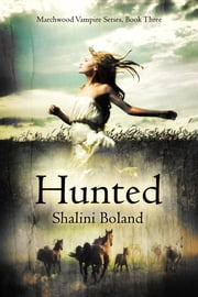 Hunted (Marchwood Vampire Series #3) ebook by Shalini Boland