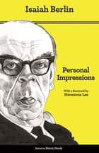 Personal Impressions - Updated Edition ebook by Isaiah Berlin, Henry Hardy, Hermione Lee,...