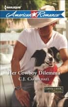 Her Cowboy Dilemma (Mills & Boon American Romance) (Coffee Creek, Montana, Book 2) ebook by C.J. Carmichael