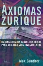 Os Axiomas de Zurique ebook by Max Gunther