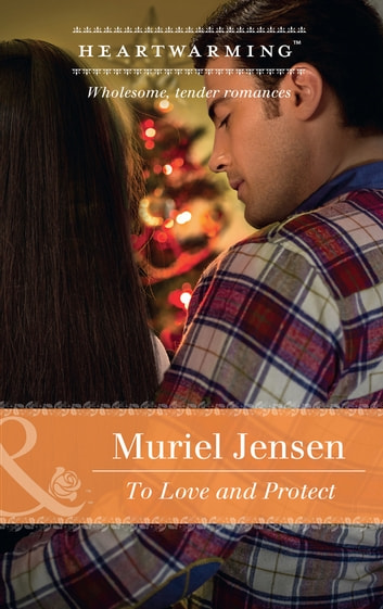 To Love And Protect (Mills & Boon Heartwarming) (Manning Family Reunion, Book 2) ebook by Muriel Jensen