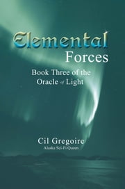 Elemental Forces - Book Three of the Oracle of Light ebook by Cil Gregoire