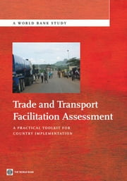 Trade And Transport Facilitation Assessment: A Practical Toolkit For Country Implementation ebook by Arnold John; Arvis Jean Francois; Mustra Monica Ali; Horton Brendan; Carruthers Robin; Ojala Lauri