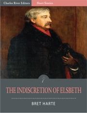 The Indiscretion of Elsbeth (Illustrated Edition) ebook by Bret Harte