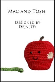 Mac and Tosh Apple Amigurumi with Removable Worm Friend ebook by Deja Joy