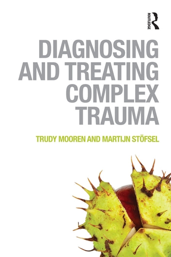Diagnosing and Treating Complex Trauma ebook by Trudy Mooren,Martijn Stöfsel