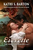Everette - The English Dragon ebook by Kathi S. Barton