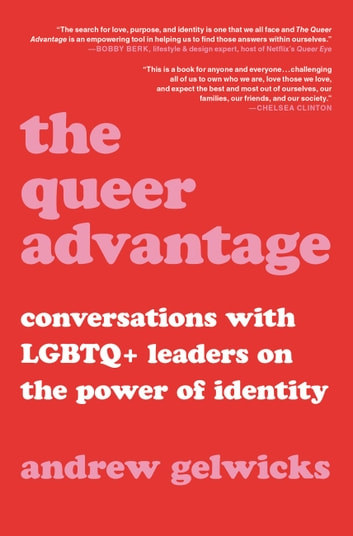The Queer Advantage - Conversations with LGBTQ+ Leaders on the Power of Identity 電子書 by Andrew Gelwicks
