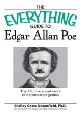 Everything Guide to Edgar Allan Poe Book: The life, times, and work of a tormented genius ebook by Shelley Costa Bloomfield