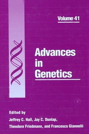 Advances in Genetics ebook by Jeffrey C. Hall,Jay C. Dunlap,Theodore Friedmann,Francesco Giannelli
