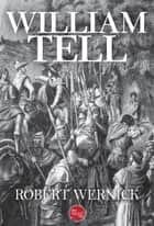 William Tell ebook by Robert Wernick