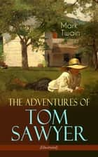 The Adventures of Tom Sawyer (Illustrated) - American Classics Series eBook by Mark Twain