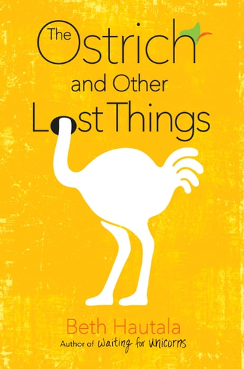 The Ostrich and Other Lost Things ebook by Beth Hautala