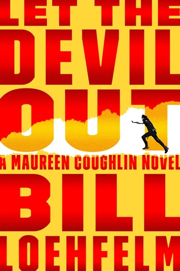 Let the Devil Out - A Maureen Coughlin Novel ebook by Bill Loehfelm