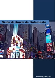 Guide de survie de l'internaute ebook by Christophe LOBRY