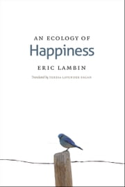 An Ecology of Happiness ebook by Eric Lambin,Teresa Lavender Fagan