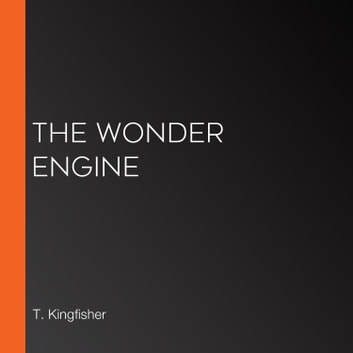 Wonder Engine, The audiobook by T. Kingfisher