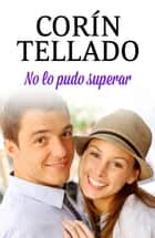 No lo pudo superar ebook by Corín Tellado