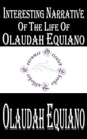 Interesting Narrative of the Life of Olaudah Equiano, Or Gustavus Vassa, The African - Written By Himself ebook by Olaudah Equiano
