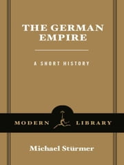 The German Empire - A Short History ebook by Michael Sturmer
