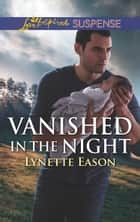 Vanished In The Night (Mills & Boon Love Inspired Suspense) (Wrangler's Corner, Book 6) ebook by Lynette Eason