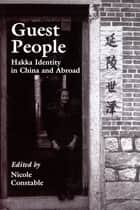 Guest People - Hakka Identity in China and Abroad ebook by Nicole Constable