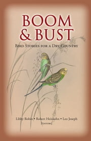 Boom and Bust - Bird Stories for a Dry Country ebook by Libby Robin,Robert Heinsohn,Leo Joseph